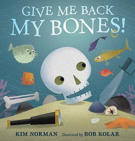 Give Me Back My Bones! - Kim Norman - 9781406384932