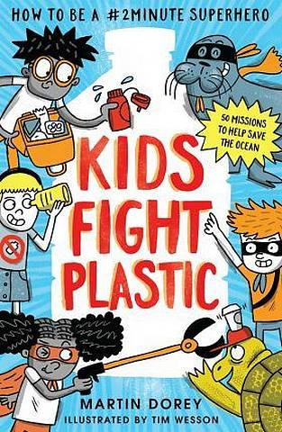 Kids Fight Plastic: How to be a #2minutesuperhero - Martin Dorey - 9781406390650