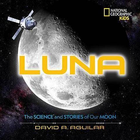 Luna: The Stories and Science of Our Moon - National Geographic Kids - 9781426333224