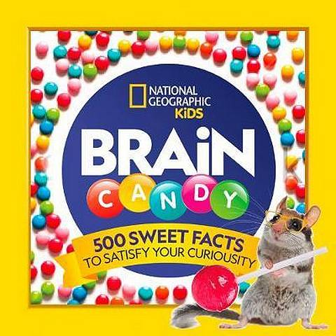 Brain Candy: 500 Sweet Facts to Satisfy Your Curiosity - National Geographic Kids - 9781426334375