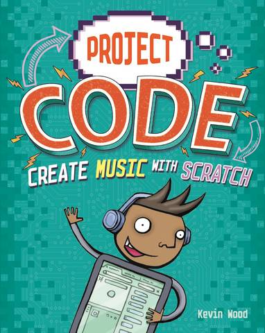 Project Code: Create Music with Scratch - Kevin Wood - 9781445156453