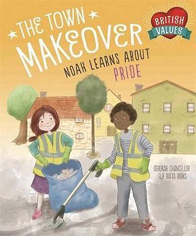 British Values: The Town Makeover: Noah Learns About Community Pride - Deborah Chancellor - 9781445156491
