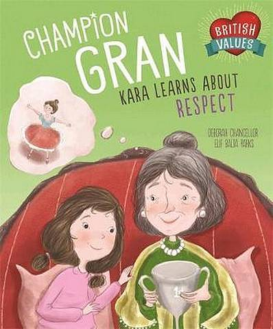 British Values: Champion Gran: Kara Learns About Respect - Deborah Chancellor - 9781445156514