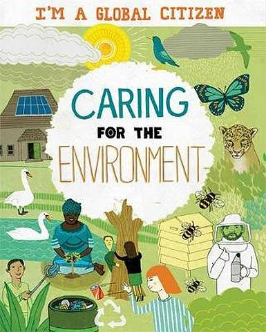 I'm a Global Citizen: Caring for the Environment - Georgia Amson-Bradshaw - 9781445163994