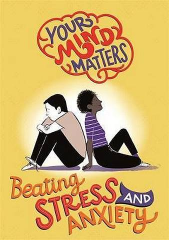 Your Mind Matters: Beating Stress and Anxiety - Honor Head - 9781445164519