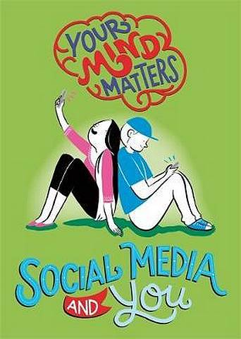 Your Mind Matters: Social Media and You - Honor Head - 9781445164731