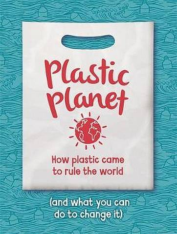 Plastic Planet: How Plastic Came to Rule the World (and What You Can Do to Change It) - Georgia Amson-Bradshaw - 9781445165691