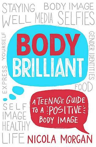 Body Brilliant: A Teenage Guide to a Positive Body Image - Nicola Morgan - 9781445167367