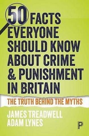 50 Facts Everyone Should Know About Crime and Punishment in Britain - James Treadwell - 9781447343813