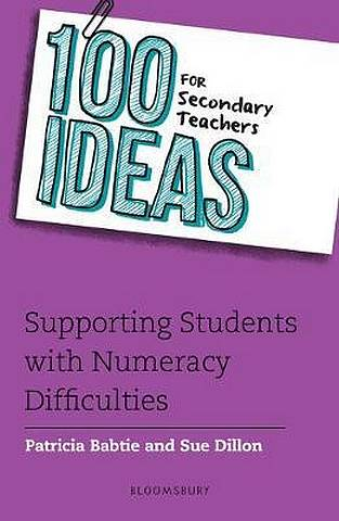 100 Ideas for Secondary Teachers: Supporting Students with Numeracy Difficulties - Patricia Babtie - 9781472961099