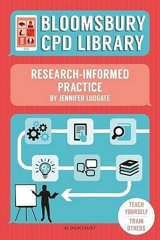 Bloomsbury CPD Library: Research-Informed Practice - Jennifer Ludgate - 9781472961532