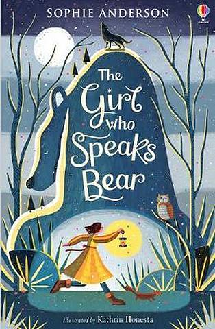 The Girl Who Speaks Bear - Sophie Anderson - 9781474940672