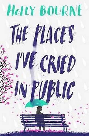 The Places I've Cried in Public - Holly Bourne - 9781474949521