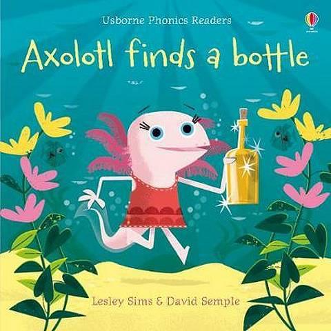 Axolotl Finds a Bottle - Lesley Sims - 9781474959483