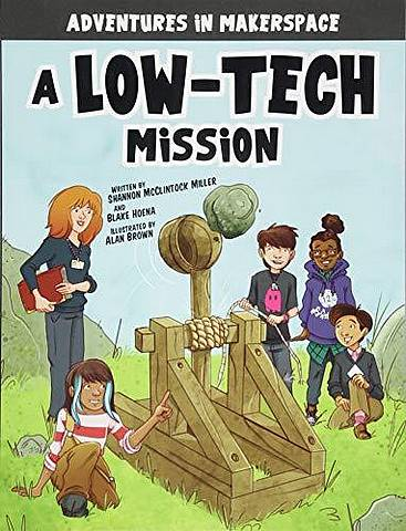 Adventures in Makerspace: A Low-Tech Mission - Shannon Mcclintock Miller - 9781496577481