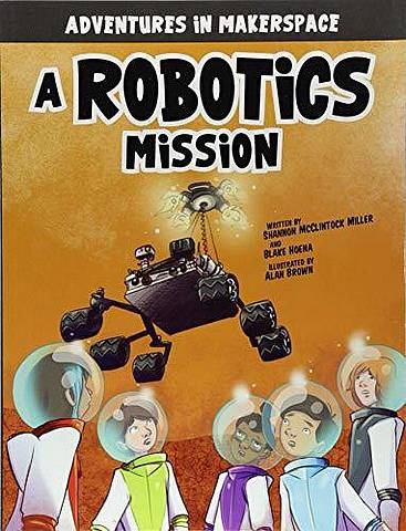Adventures in Makerspace: A Robotics Mission - Shannon Mcclintock Miller - 9781496577504