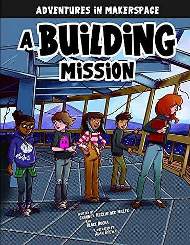 Adventures in Makerspace: A Building Mission - Shannon Mcclintock Miller - 9781496579522