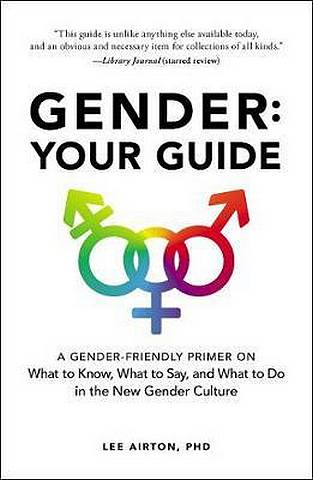 Gender: Your Guide: A Gender-Friendly Primer on What to Know