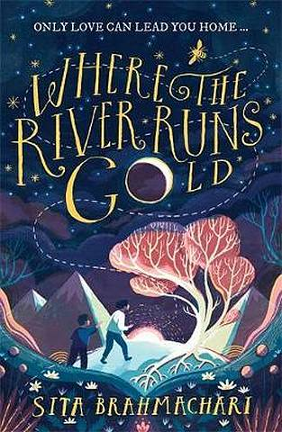 Where the River Runs Gold - Sita Brahmachari - 9781510105416