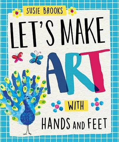 Let's Make Art: With Hands and Feet - Susie Brooks - 9781526300423