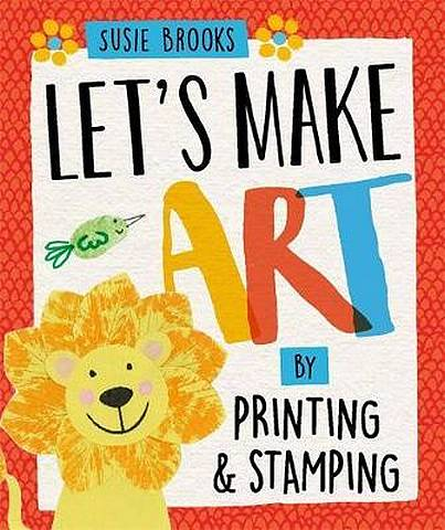 Let's Make Art: By Printing and Stamping - Susie Brooks - 9781526300461
