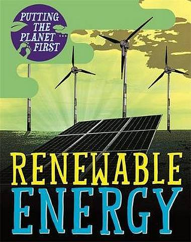Putting the Planet First: Renewable Energy - Nancy Dickmann - 9781526301642