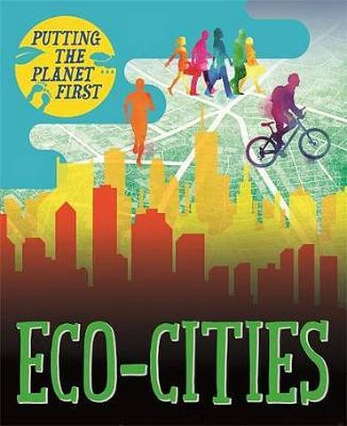 Putting the Planet First: Eco-cities - Nancy Dickmann - 9781526301666