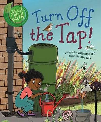 Good to be Green: Turn off the Tap - Deborah Chancellor - 9781526308832
