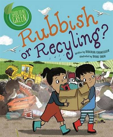 Good to be Green: Rubbish or Recycling? - Deborah Chancellor - 9781526308863