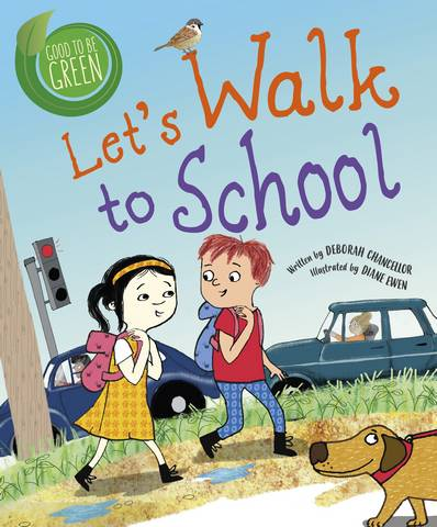 Good to be Green: Let's Walk to School - Deborah Chancellor - 9781526308887