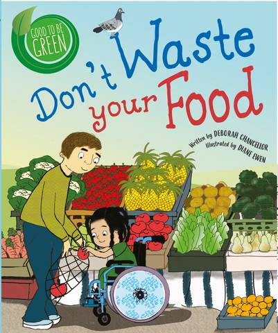 Good to be Green: Don't Waste Your Food - Deborah Chancellor - 9781526308900