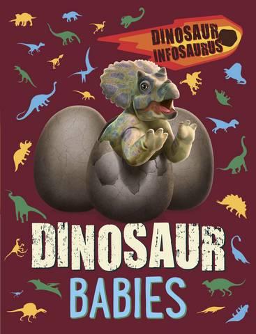 Dinosaur Infosaurus: Dinosaur Babies - Katie Woolley - 9781526311122