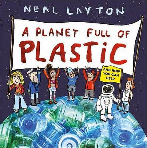 A Planet Full of Plastic: and how you can help - Neal Layton - 9781526361738