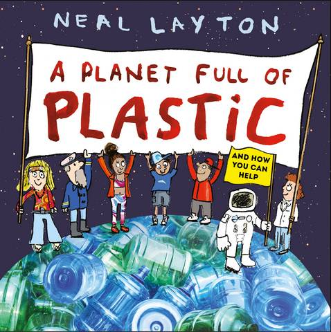 A Planet Full of Plastic: and how you can help - Neal Layton - 9781526361769