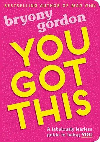 You Got This: A fabulously fearless guide to being YOU - Bryony Gordon - 9781526361868