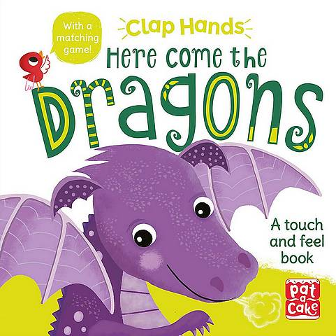 Clap Hands: Here Come the Dragons: A touch-and-feel board book - Pat-a-Cake - 9781526381583