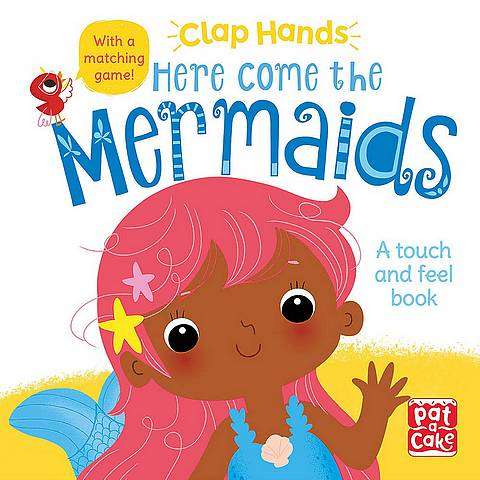 Clap Hands: Here Come the Mermaids: A touch-and-feel board book - Pat-a-Cake - 9781526381590