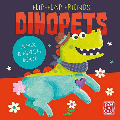 Flip-Flap Friends: Dinopets: A Mix and Match Book - Pat-a-Cake - 9781526382030