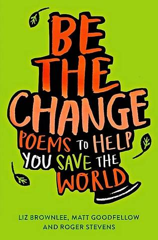Be The Change: Poems to help you save the world - Liz Brownlee - 9781529018943