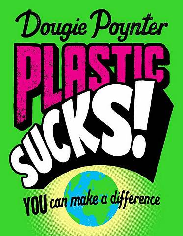 Plastic Sucks! You Can Make A Difference - Dougie Poynter - 9781529019377