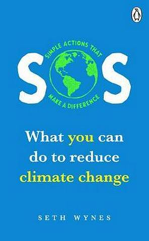 SOS: What you can do to reduce climate change - simple actions that make a difference - Seth Wynes - 9781529105896