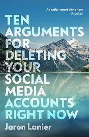 Ten Arguments For Deleting Your Social Media Accounts Right Now - Jaron Lanier - 9781529112405