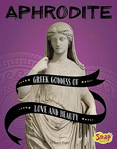 Aphrodite: Greek Goddess of Love and Beauty - Tammy Gagne - 9781543559149