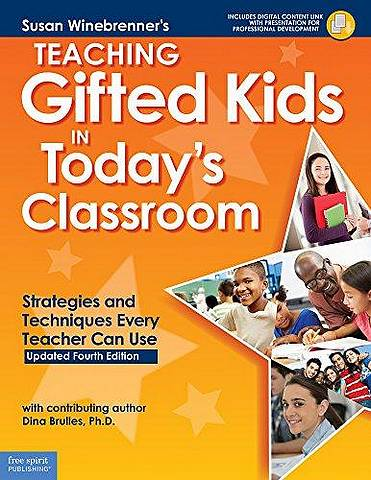 Teaching Gifted Kids in Today's Classroom: Strategies and Techniques Every Teacher Can Use - Susan Winebrenner