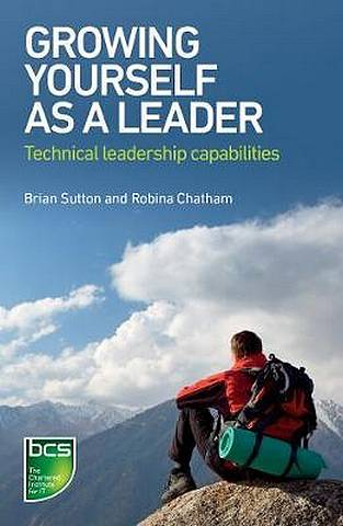 Growing Yourself As A Leader: Technical Leadership Capabilities - Brian Sutton - 9781780173917
