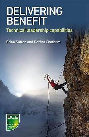 Delivering Benefit: Technical leadership capabilities - Brian Sutton - 9781780173986