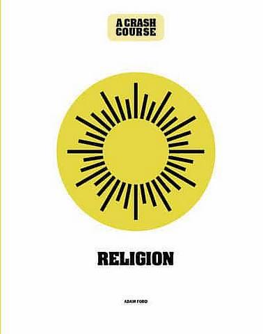 Religion: A Crash Course: Become An Instant Expert - Adam Ford - 9781782408734
