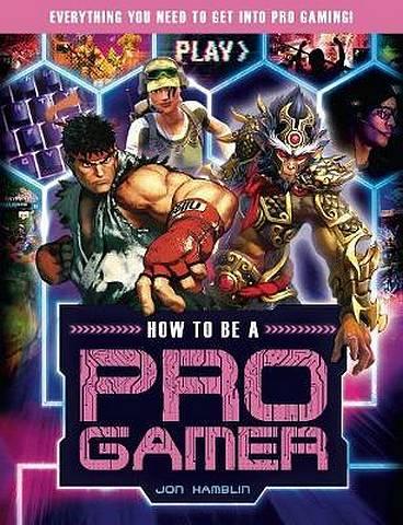 How To Be A Pro Gamer - Jon Hamblin - 9781783124787