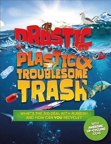 Drastic Plastic and Troublesome Trash - Hannah Wilson - 9781783124794