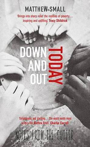 Down and Out Today: Notes from the Gutter - Matthew Small - 9781785079962